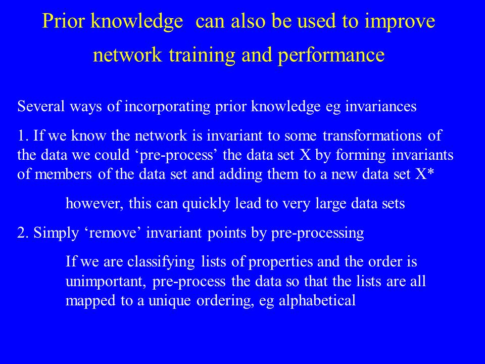 Prior knowledge can also be used to improve network training and performance