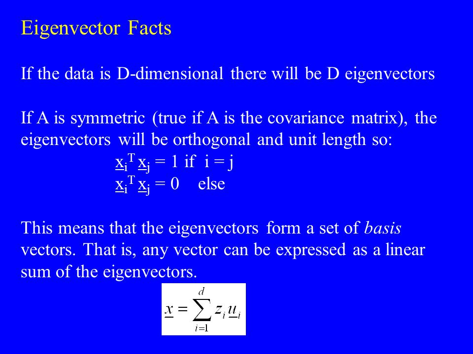 Eigenvector Facts If the data is D-dimensional there will be D eigenvectors.