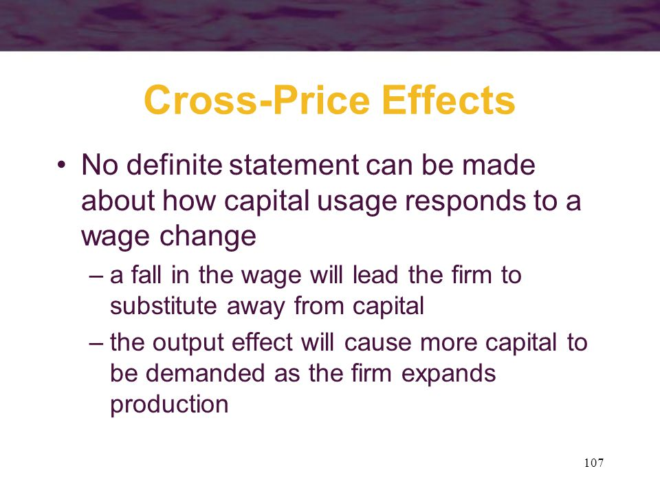 Cross-Price Effects No definite statement can be made about how capital usage responds to a wage change.