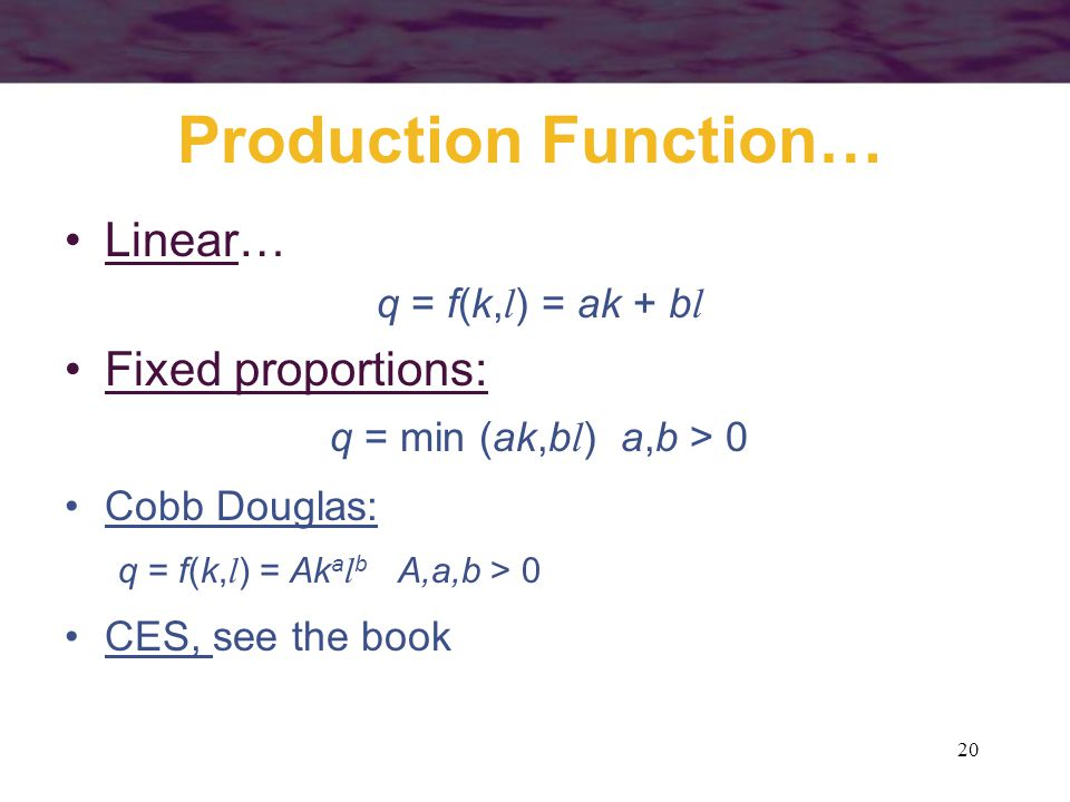 Production Function… Linear… Fixed proportions: q = f(k,l) = ak + bl