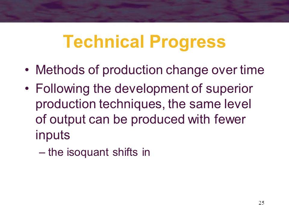 Technical Progress Methods of production change over time