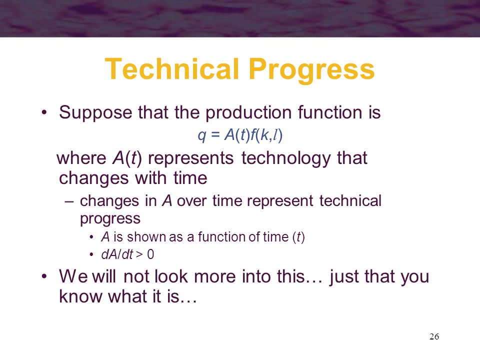 Technical Progress Suppose that the production function is