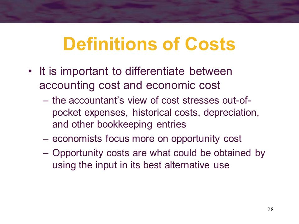 Definitions of Costs It is important to differentiate between accounting cost and economic cost.