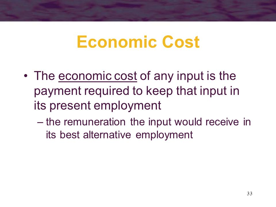 Economic Cost The economic cost of any input is the payment required to keep that input in its present employment.