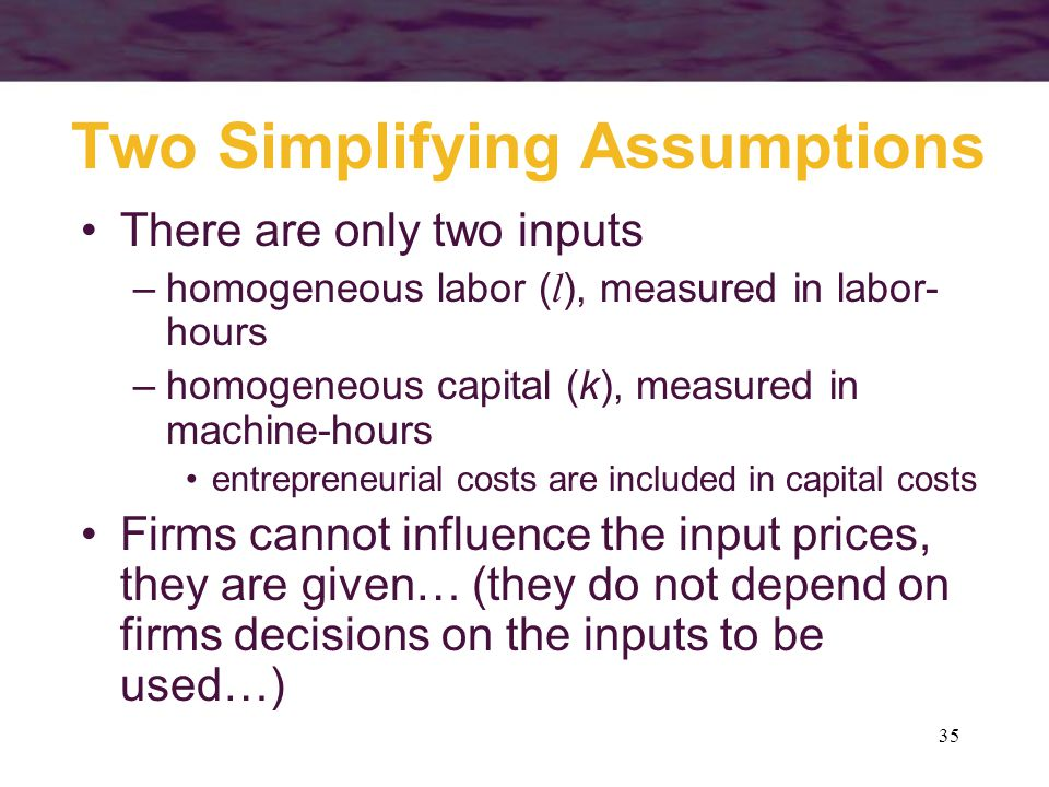 Two Simplifying Assumptions