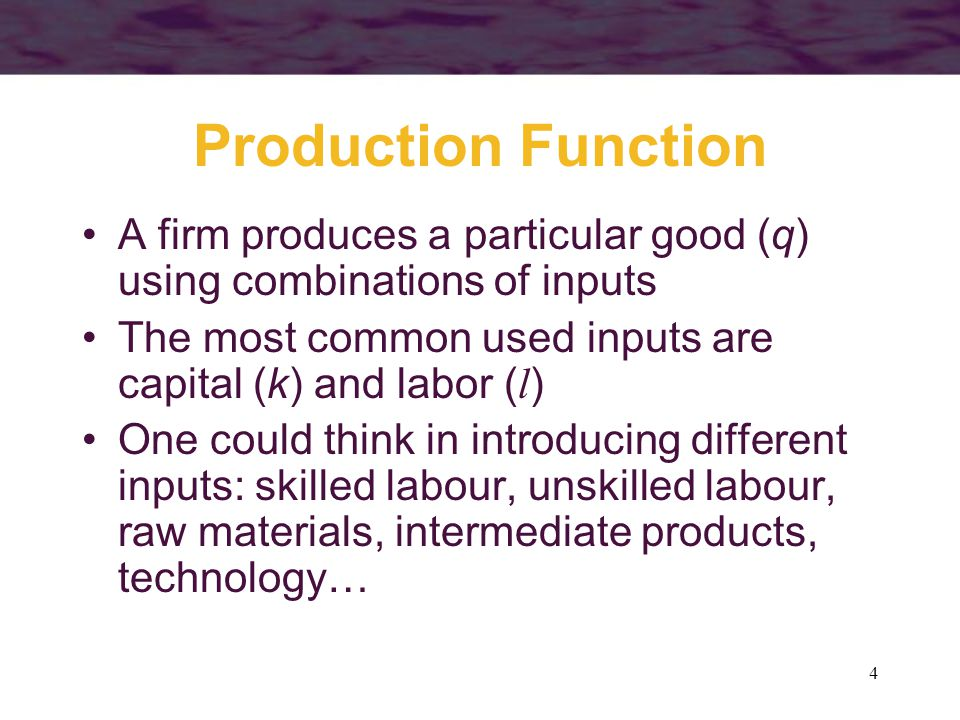 Production Function A firm produces a particular good (q) using combinations of inputs. The most common used inputs are capital (k) and labor (l)