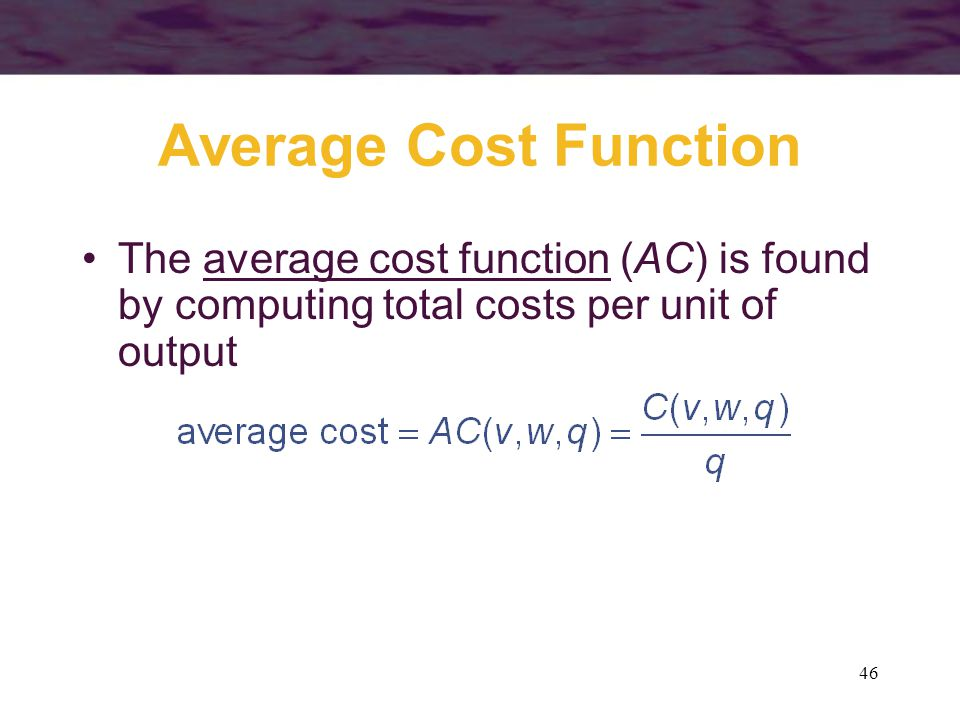 Average Cost Function The average cost function (AC) is found by computing total costs per unit of output.