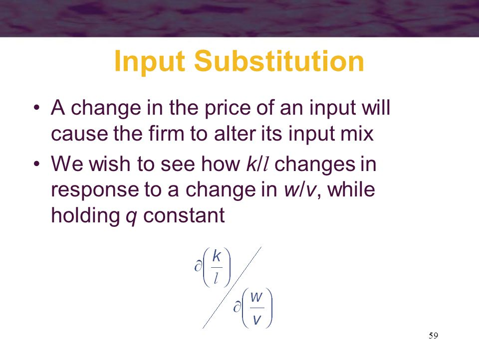 Input Substitution A change in the price of an input will cause the firm to alter its input mix.