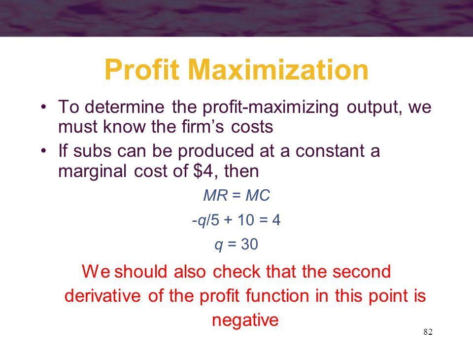Profit Maximization To determine the profit-maximizing output, we must know the firm's costs.