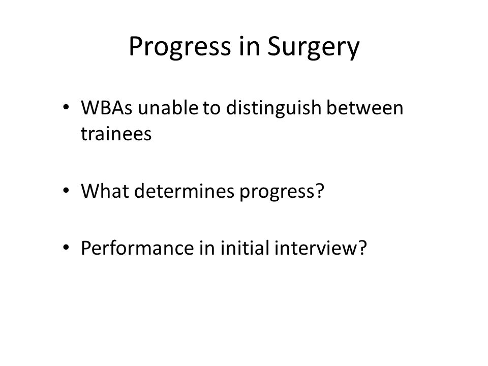 Progress in Surgery WBAs unable to distinguish between trainees