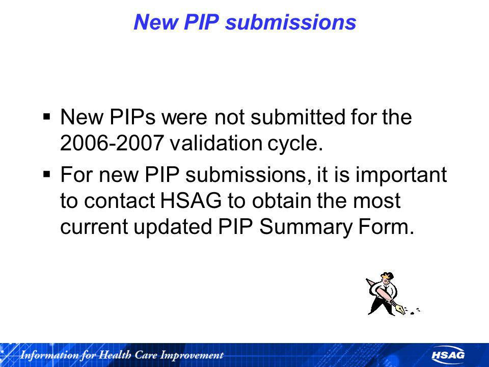 New PIP submissionsNew PIPs were not submitted for the 2006-2007 validation cycle.