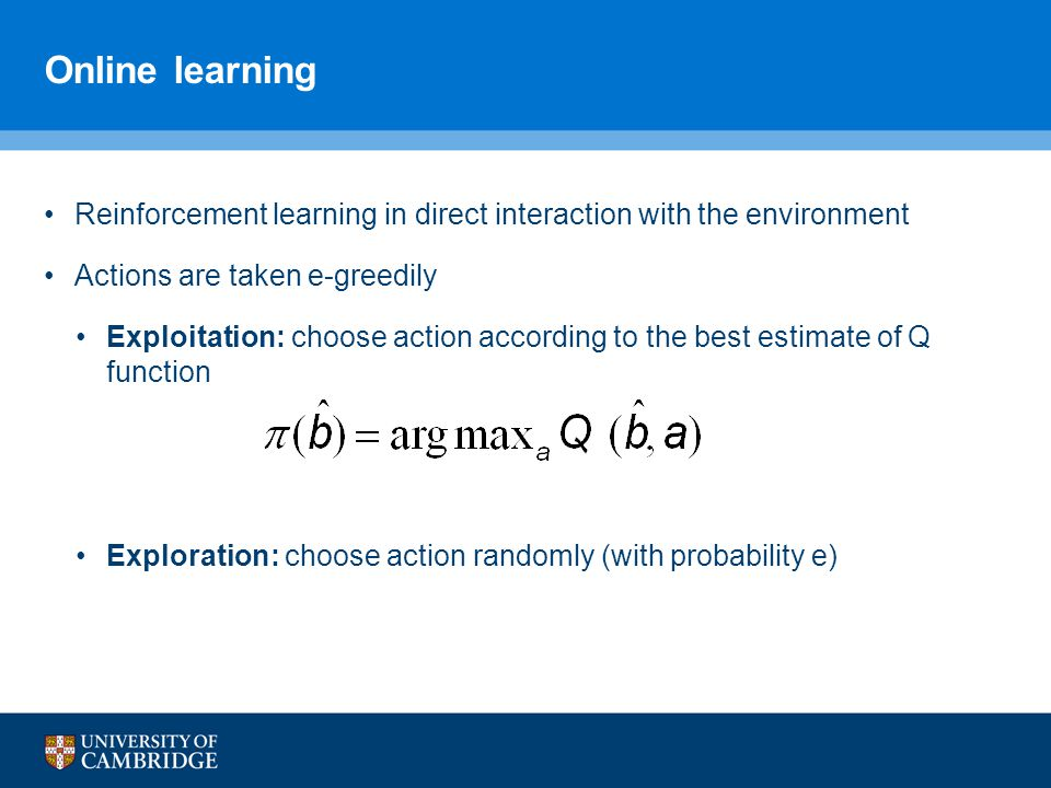 Online learning Reinforcement learning in direct interaction with the environment. Actions are taken e-greedily.