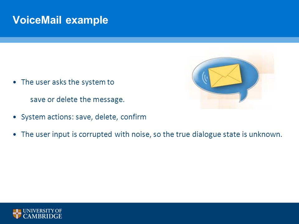VoiceMail example The user asks the system to
