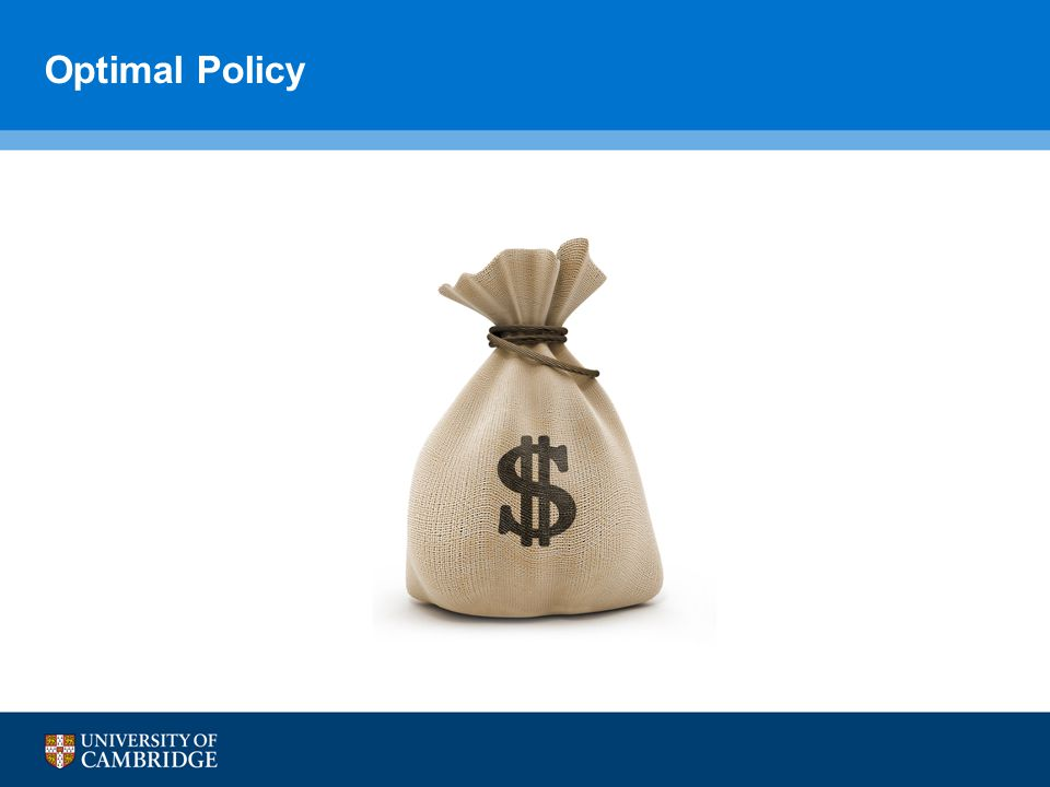 Optimal Policy The optimal policy is one which generates the highest expected reward over time