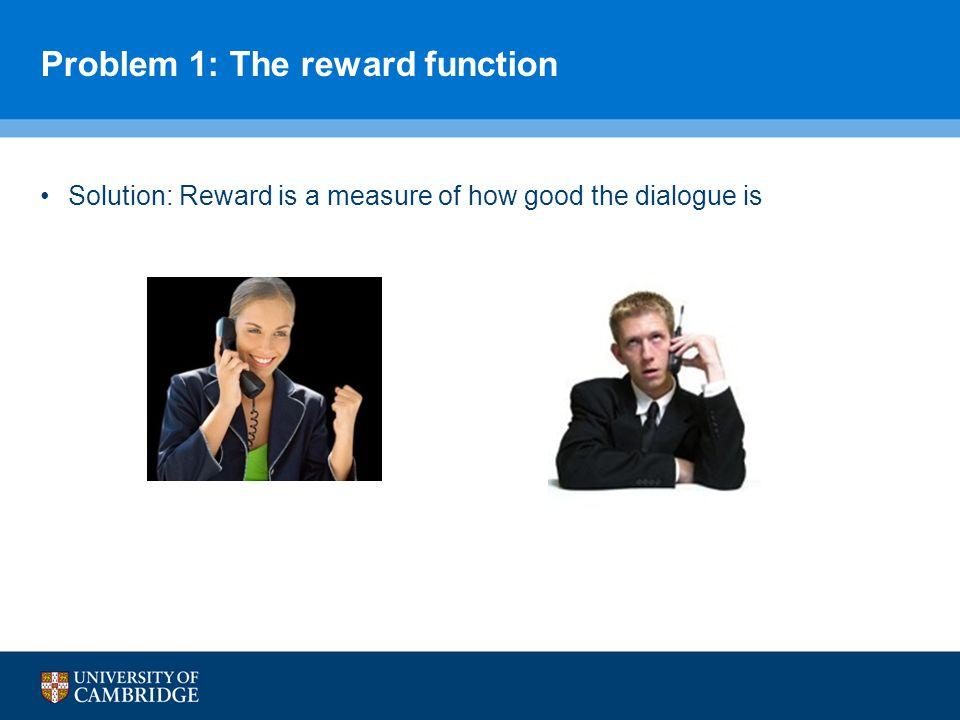 Problem 1: The reward function