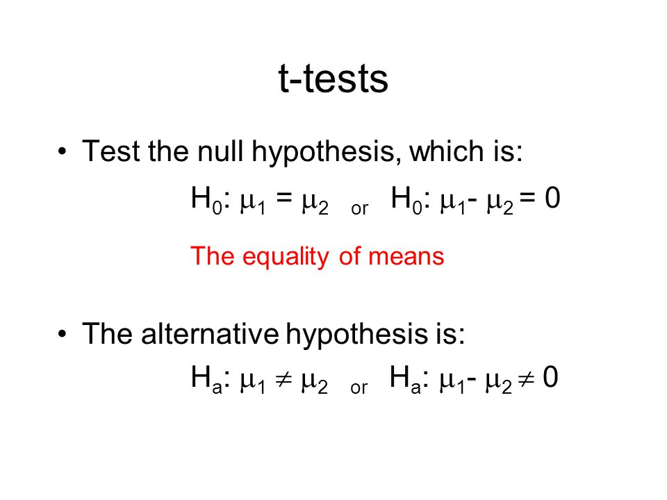 t-tests Test the null hypothesis, which is: