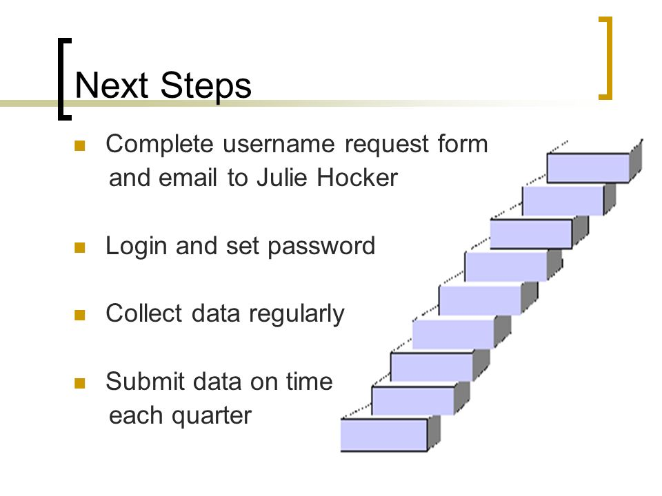 Next Steps Complete username request form and email to Julie Hocker