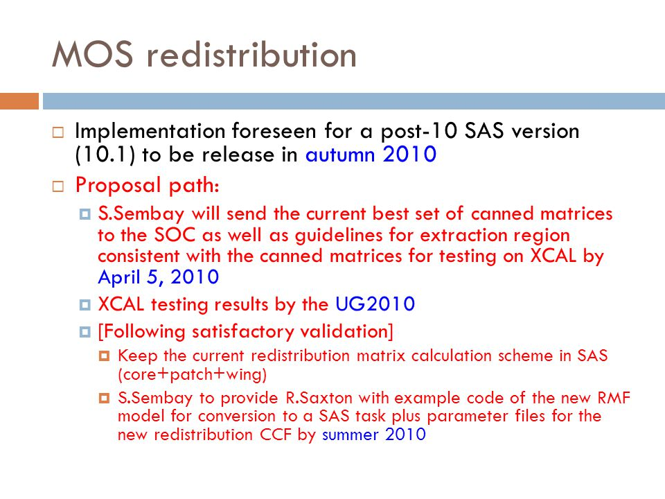 MOS redistribution Implementation foreseen for a post-10 SAS version (10.1) to be release in autumn 2010.