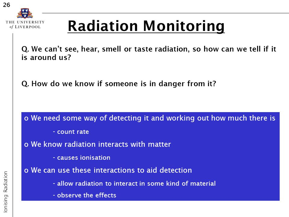 26 Radiation Monitoring. Q. We can't see, hear, smell or taste radiation, so how can we tell if it is around us