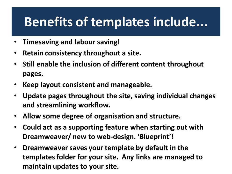 Benefits of templates include...