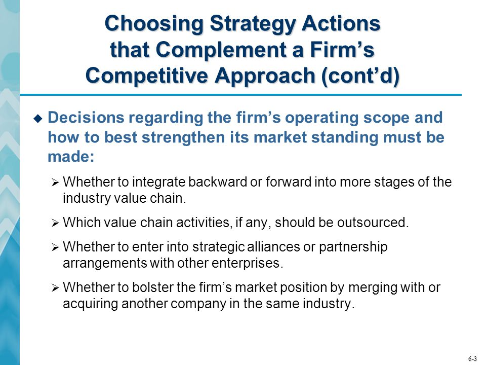 Choosing Strategy Actions that Complement a Firm's Competitive Approach (cont'd)
