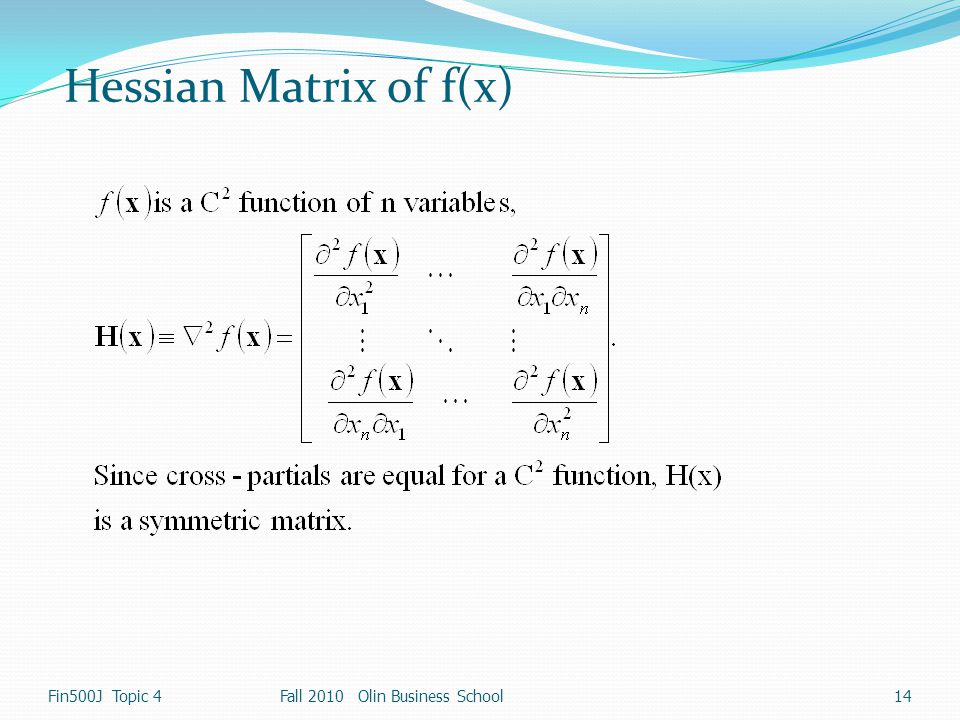 Hessian Matrix of f(x) Fin500J Topic 4 Fall 2010 Olin Business School