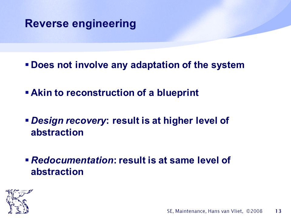 Reverse engineering Does not involve any adaptation of the system