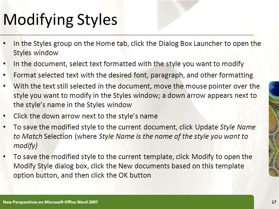 Modifying Styles In the Styles group on the Home tab, click the Dialog Box Launcher to open the Styles window.