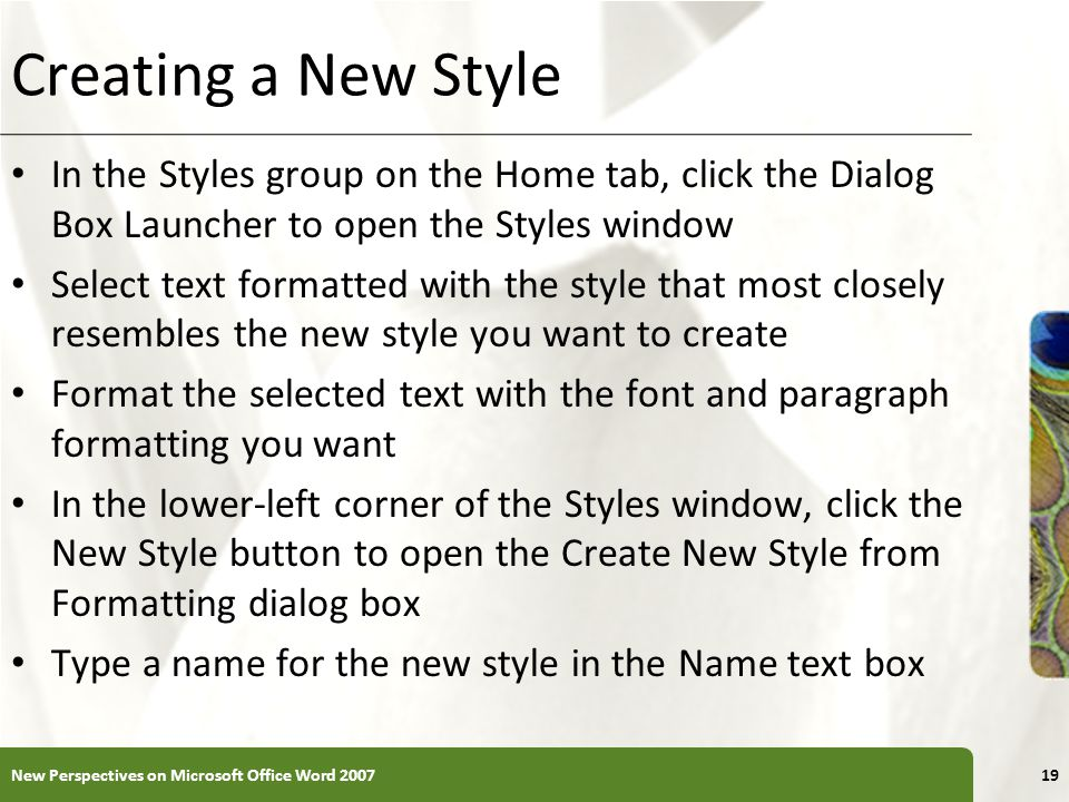 Creating a New Style In the Styles group on the Home tab, click the Dialog Box Launcher to open the Styles window.