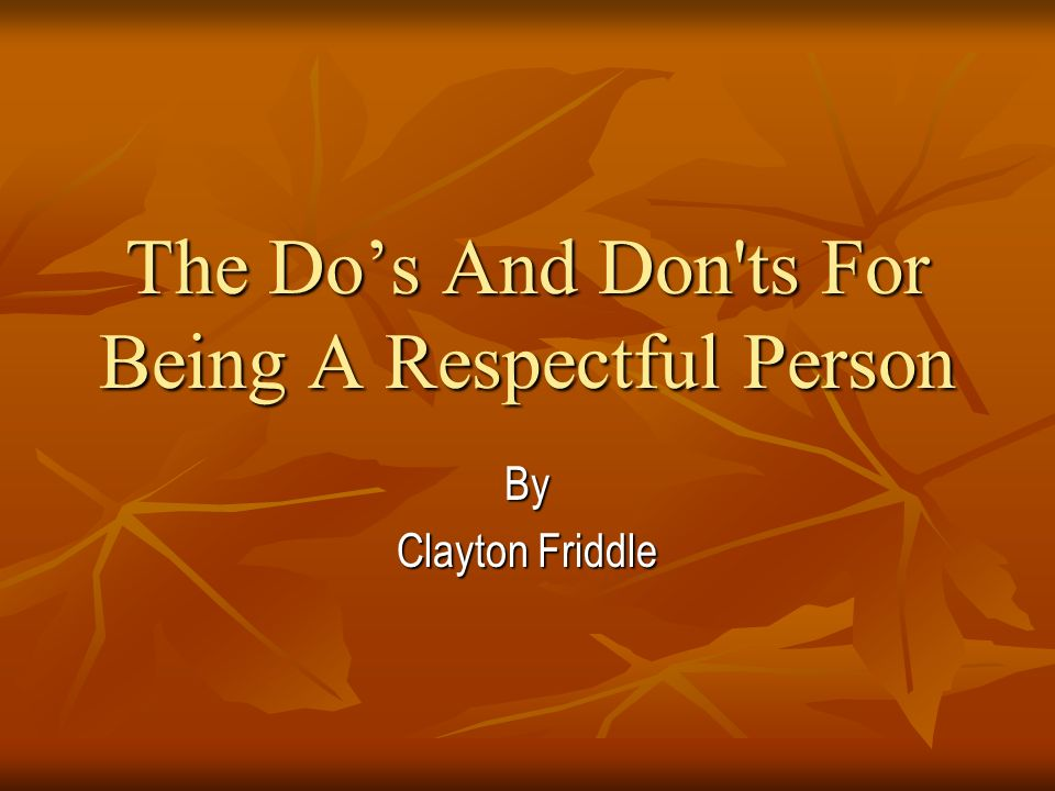 The Do's And Don ts For Being A Respectful Person