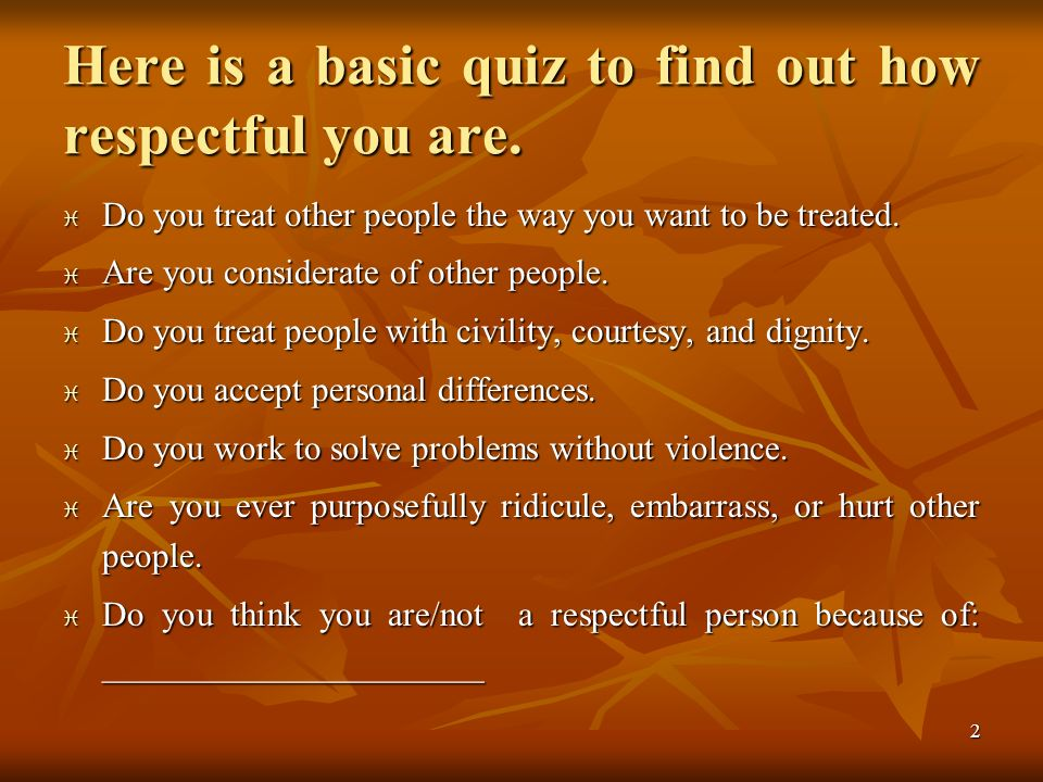 Here is a basic quiz to find out how respectful you are.