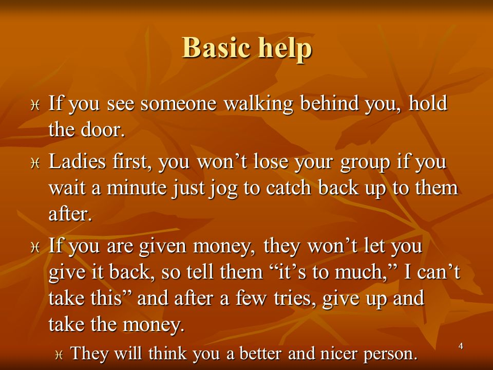 Basic help If you see someone walking behind you, hold the door.