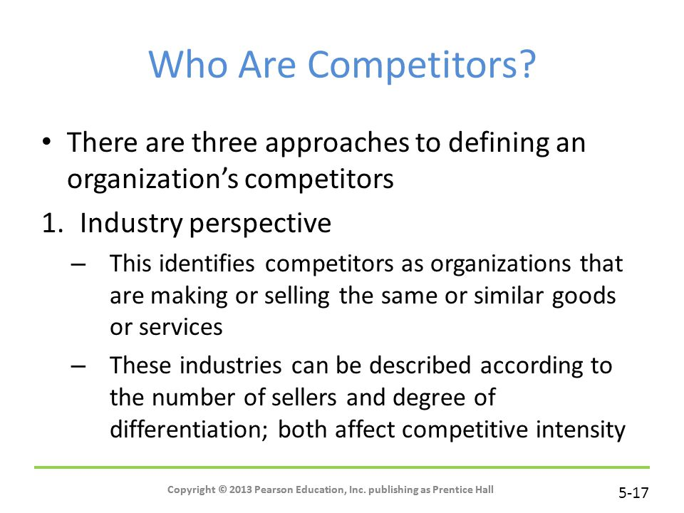 Who Are Competitors There are three approaches to defining an organization's competitors. Industry perspective.