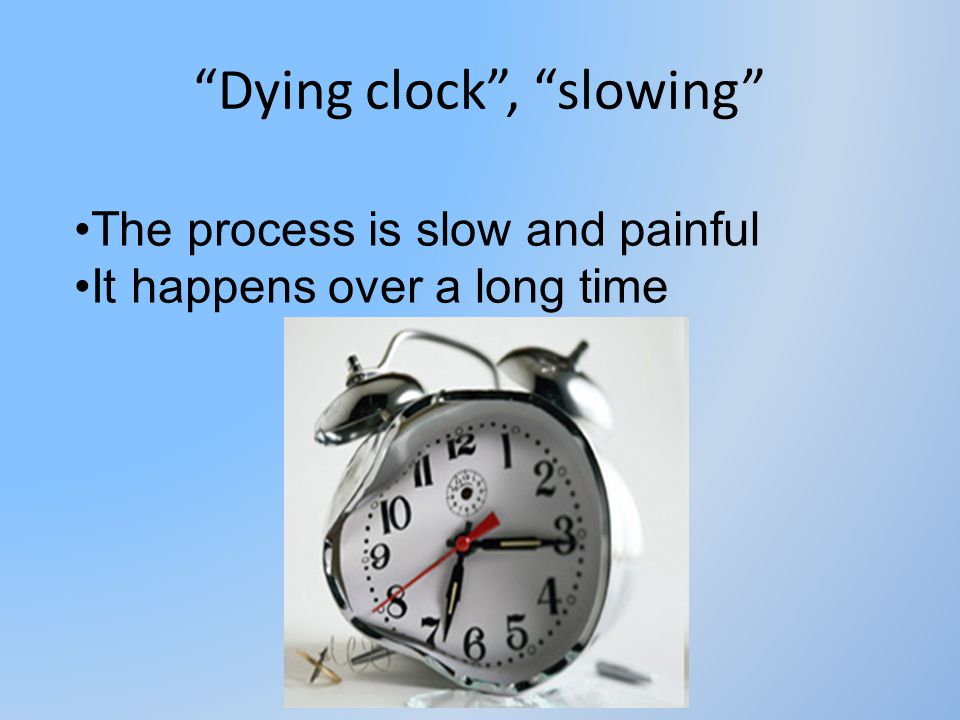 Dying clock , slowing