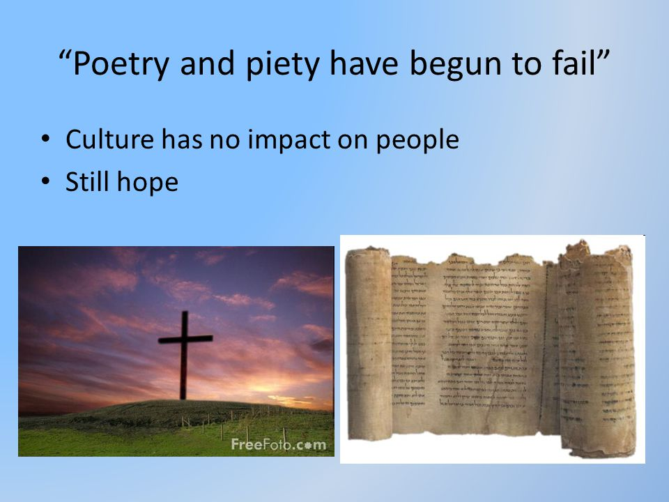Poetry and piety have begun to fail