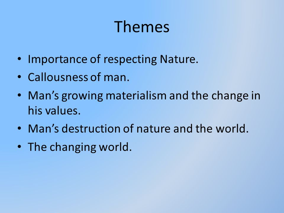 Themes Importance of respecting Nature. Callousness of man.
