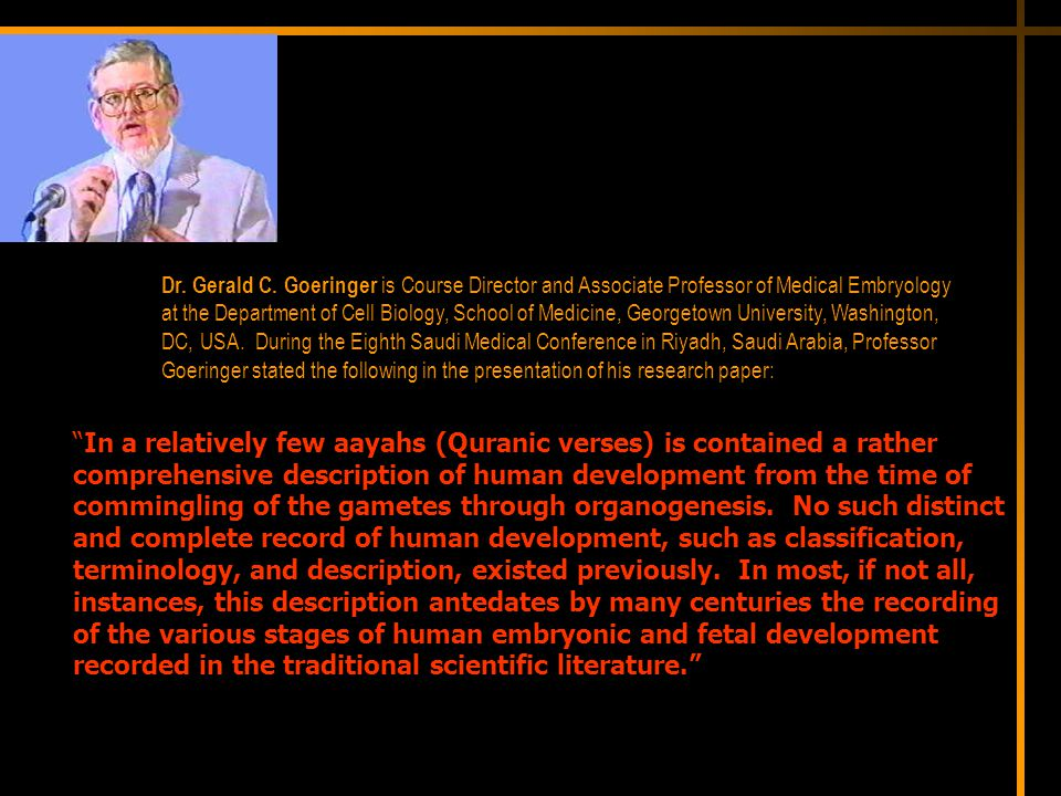 Dr. Gerald C. Goeringer is Course Director and Associate Professor of Medical Embryology at the Department of Cell Biology, School of Medicine, Georgetown University, Washington, DC, USA. During the Eighth Saudi Medical Conference in Riyadh, Saudi Arabia, Professor Goeringer stated the following in the presentation of his research paper: