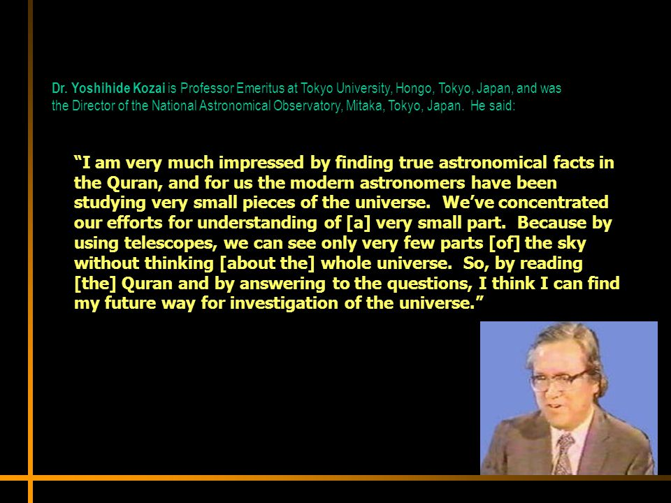 Dr. Yoshihide Kozai is Professor Emeritus at Tokyo University, Hongo, Tokyo, Japan, and was the Director of the National Astronomical Observatory, Mitaka, Tokyo, Japan. He said: