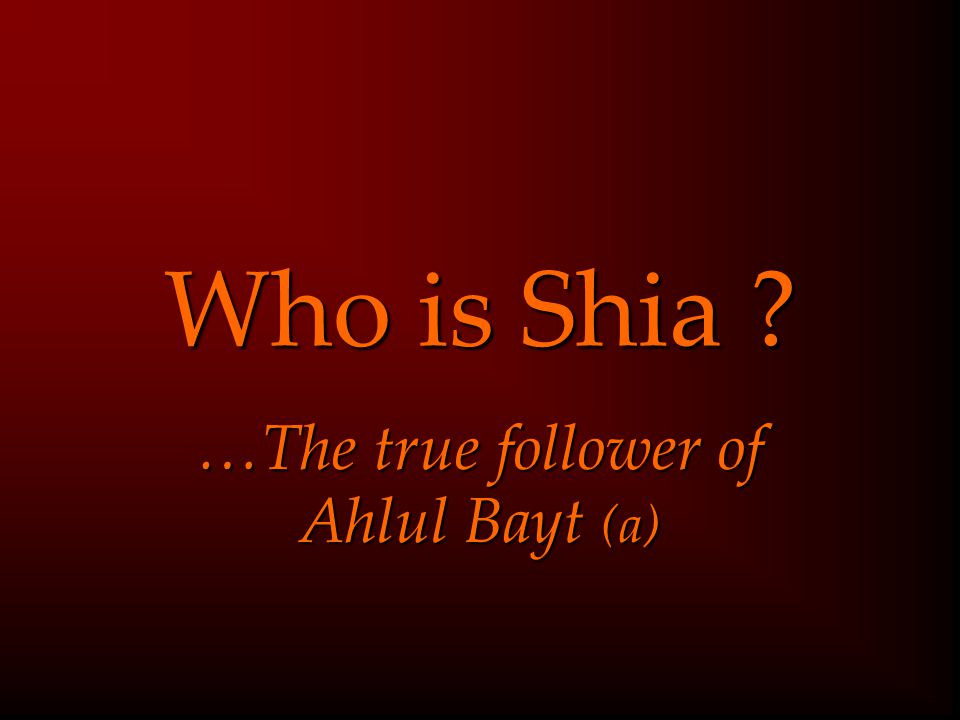 …The true follower of Ahlul Bayt (a)