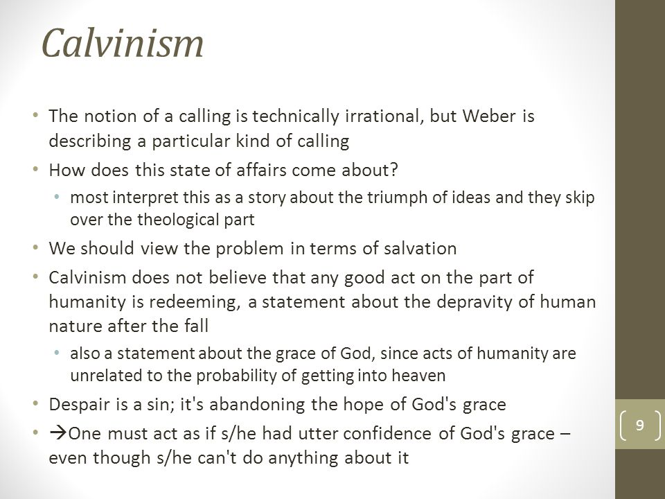 Calvinism The notion of a calling is technically irrational, but Weber is describing a particular kind of calling.