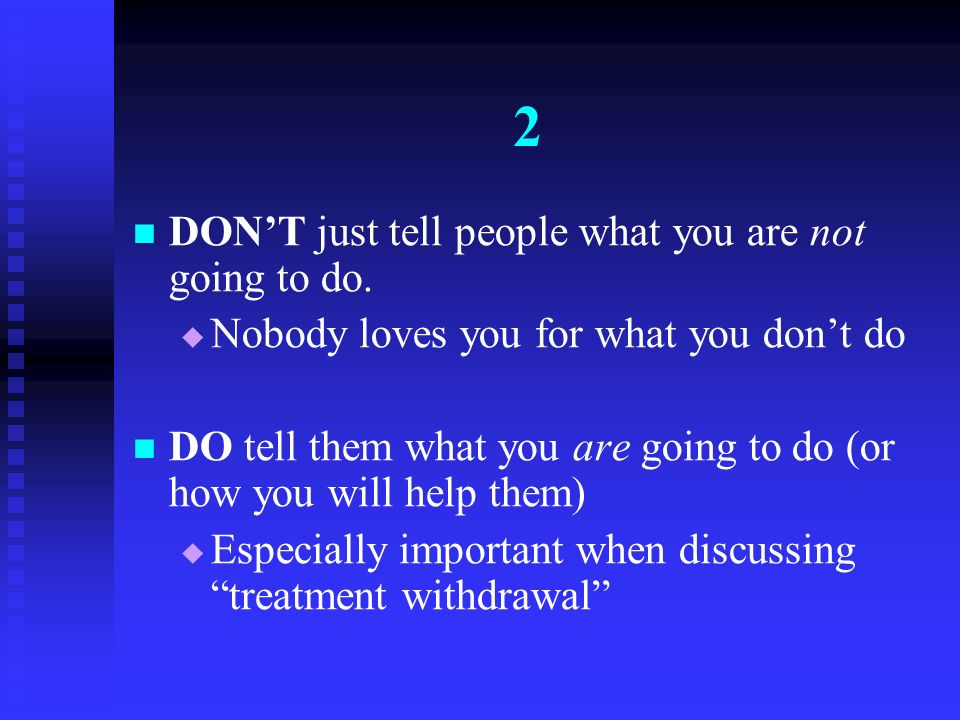 2 DON'T just tell people what you are not going to do.