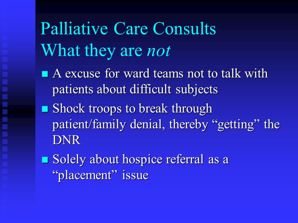 Palliative Care Consults What they are not