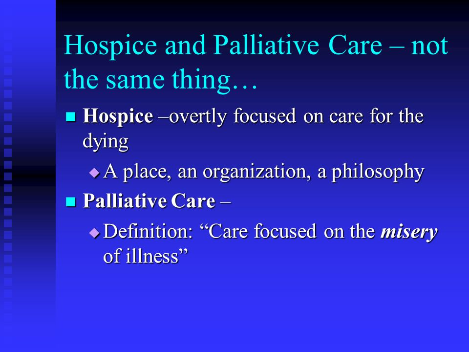 Hospice and Palliative Care – not the same thing…