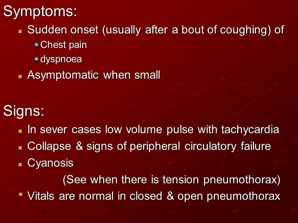 Symptoms: Signs: Sudden onset (usually after a bout of coughing) of