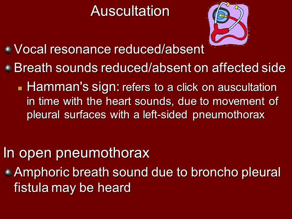Auscultation In open pneumothorax Vocal resonance reduced/absent