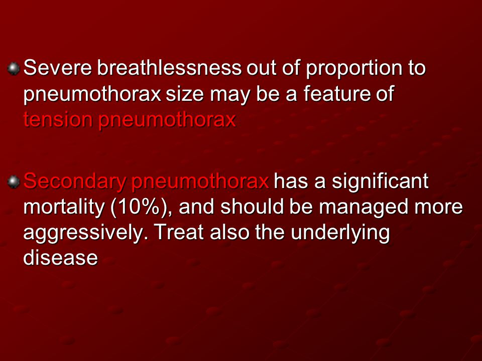 Severe breathlessness out of proportion to pneumothorax size may be a feature of tension pneumothorax