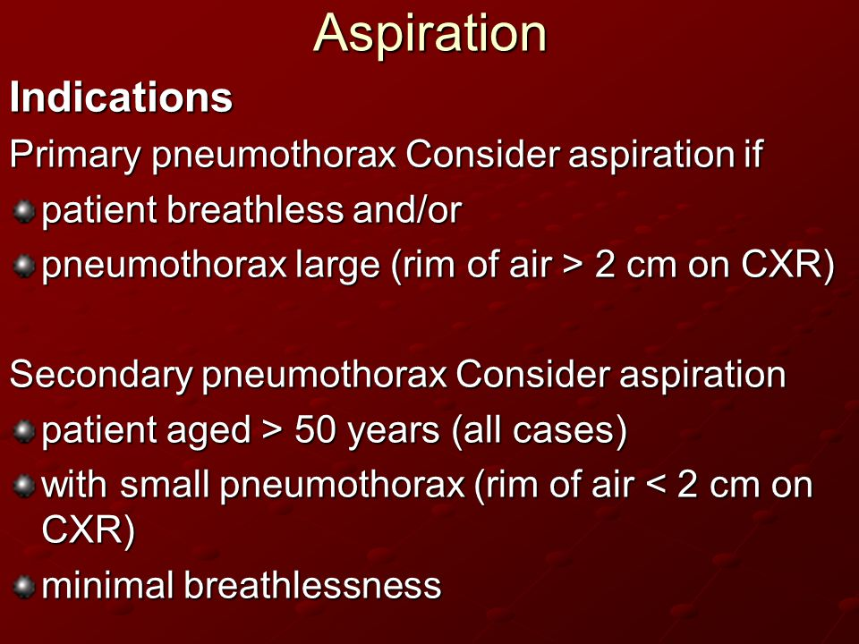 Aspiration Indications Primary pneumothorax Consider aspiration if