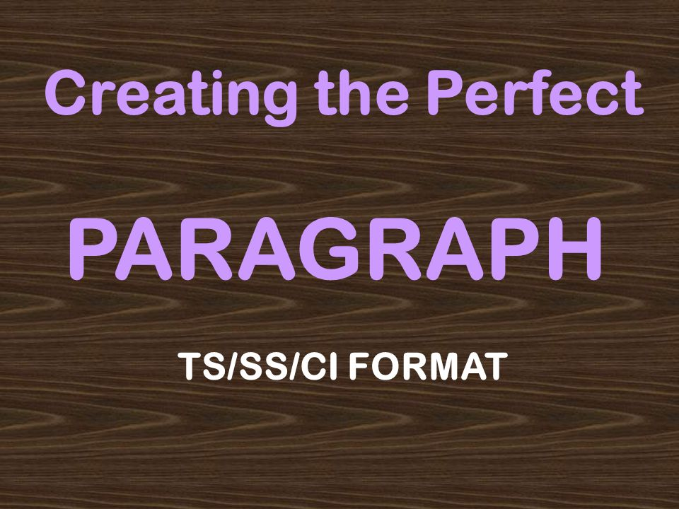 Creating the Perfect PARAGRAPH TS/SS/CI FORMAT
