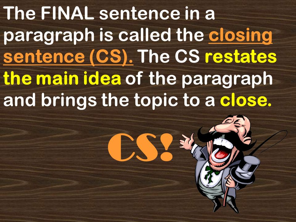 The FINAL sentence in a paragraph is called the closing sentence (CS)