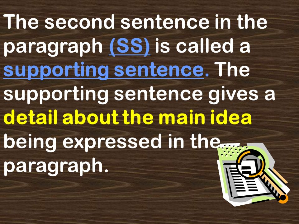 The second sentence in the paragraph (SS) is called a supporting sentence.